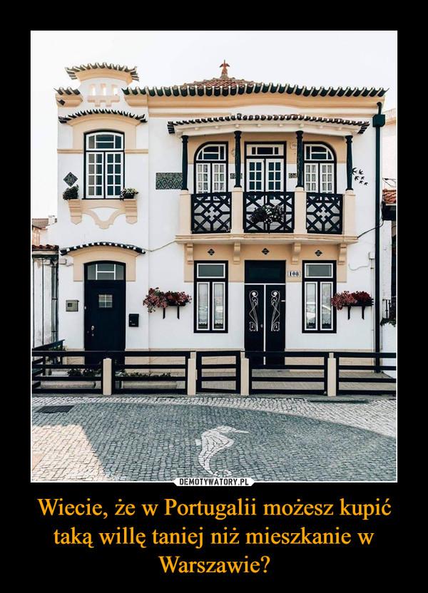 Wiecie, że w Portugalii możesz kupić taką willę taniej niż mieszkanie w Warszawie? –