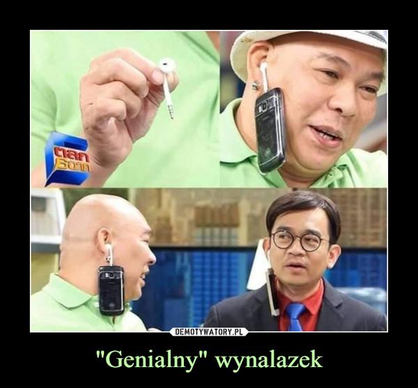 """""""Genialny"""" wynalazek –"""