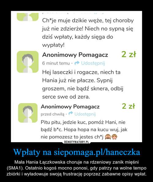 Wpłaty na siepomaga.pl/haneczka