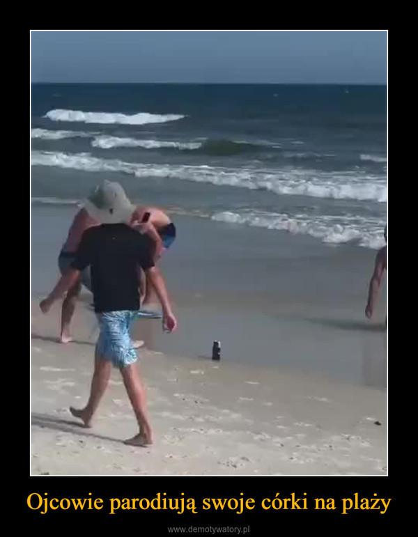 Ojcowie parodiują swoje córki na plaży –