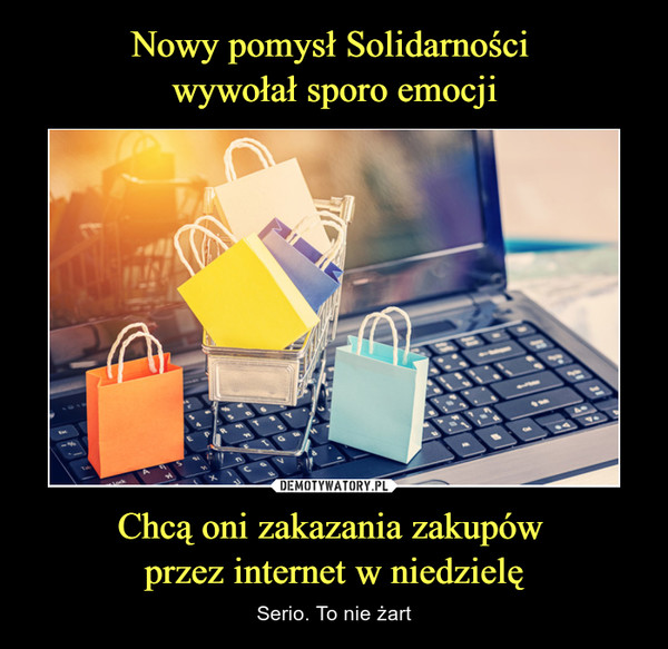 Chcą oni zakazania zakupów przez internet w niedzielę – Serio. To nie żart