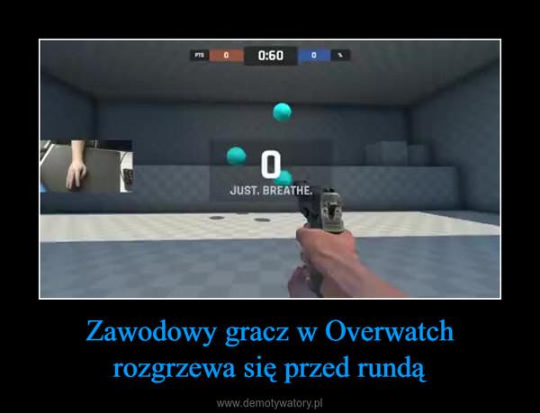 Zawodowy gracz w Overwatch rozgrzewa się przed rundą –