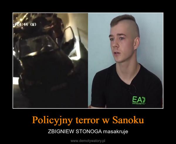 Policyjny terror w Sanoku – ZBIGNIEW STONOGA masakruje