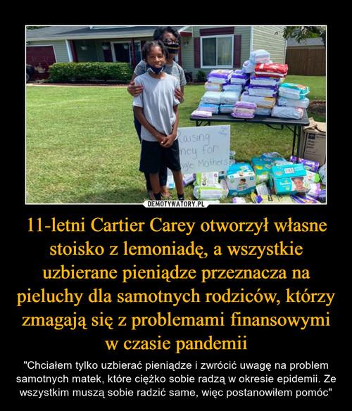 11-letni Cartier Carey otworzył własne stoisko z lemoniadę, a wszystkie uzbierane pieniądze przeznacza na pieluchy dla samotnych rodziców, którzy zmagają się z problemami finansowymi w czasie pandemii