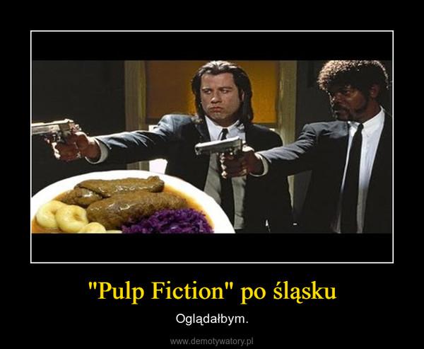 """""""Pulp Fiction"""" po śląsku – Oglądałbym."""