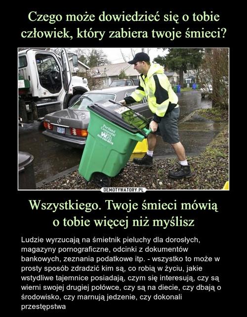 Czego może dowiedzieć się o tobie człowiek, który zabiera twoje śmieci? Wszystkiego. Twoje śmieci mówią o tobie więcej niż myślisz