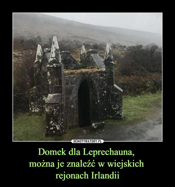 Domek dla Leprechauna, można je znaleźć w wiejskich rejonach Irlandii –