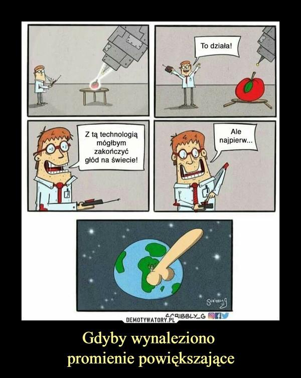 Gdyby wynaleziono promienie powiększające –