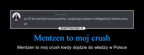 Mentzen to moj crush