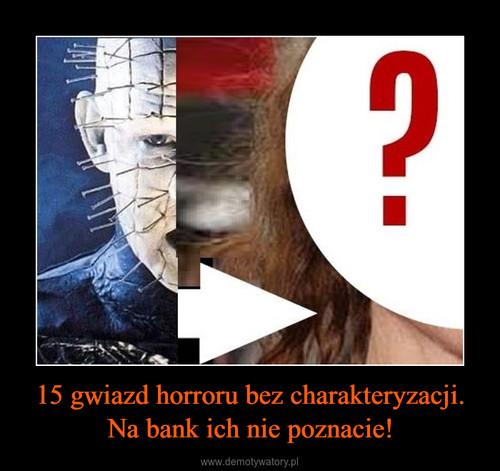 15 gwiazd horroru bez charakteryzacji. Na bank ich nie poznacie!
