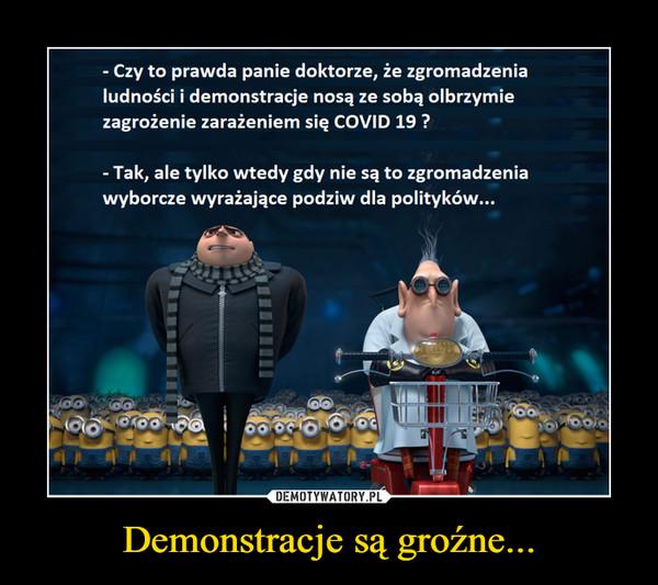 Demonstracje są groźne... –