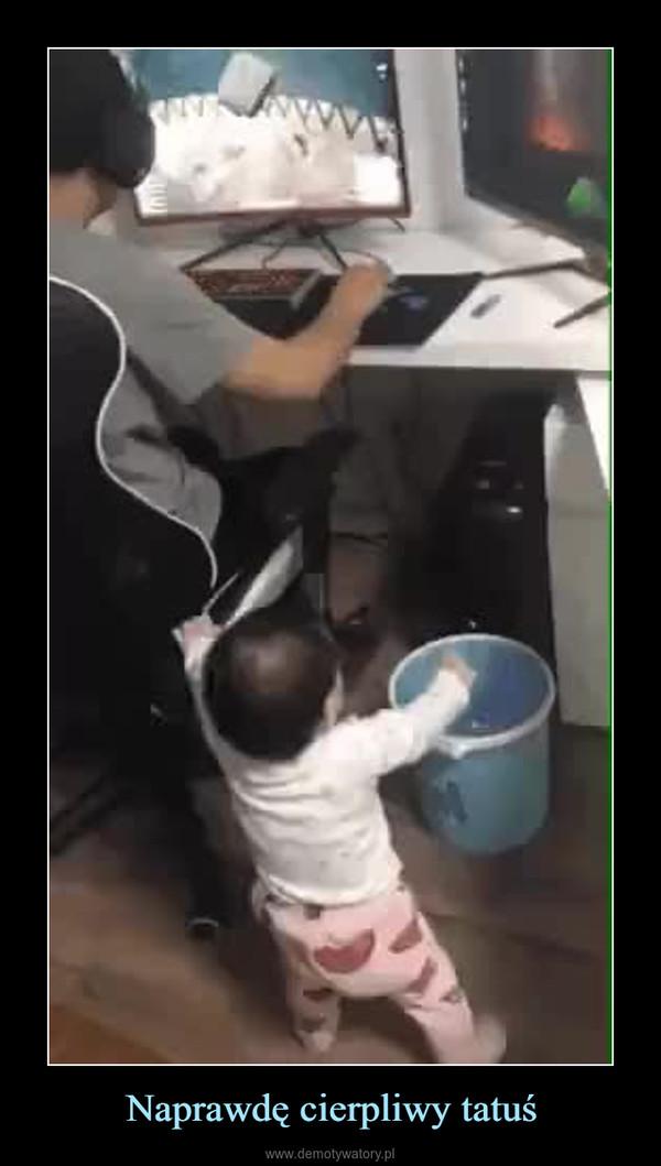 Naprawdę cierpliwy tatuś –