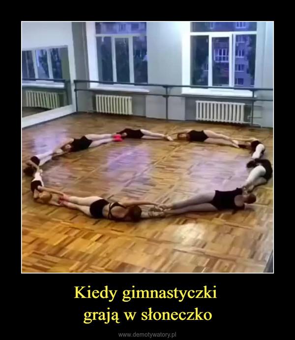 Kiedy gimnastyczki grają w słoneczko –