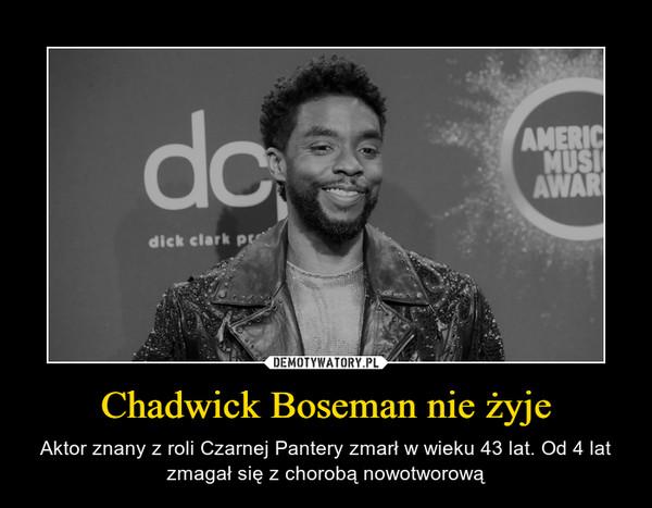 Chadwick Boseman nie żyje – Aktor znany z roli Czarnej Pantery zmarł w wieku 43 lat. Od 4 lat zmagał się z chorobą nowotworową