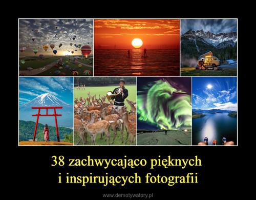 38 zachwycająco pięknych  i inspirujących fotografii