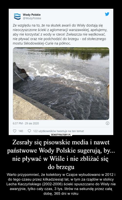 Zesrały się pisowskie media i nawet państwowe Wody Polskie sugerują, by... nie pływać w Wiśle i nie zbliżać się  do brzegu