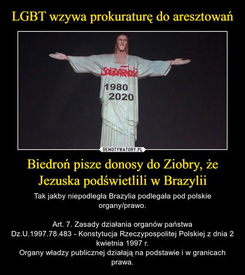 LGBT wzywa prokuraturę do aresztowań Biedroń pisze donosy do Ziobry, że Jezuska podświetlili w Brazylii