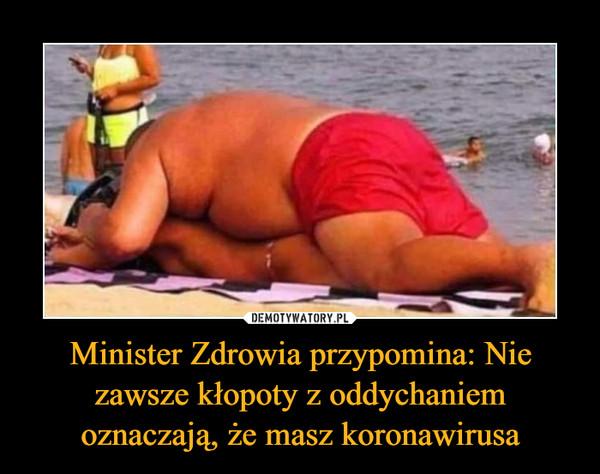 Minister Zdrowia przypomina: Nie zawsze kłopoty z oddychaniem oznaczają, że masz koronawirusa –