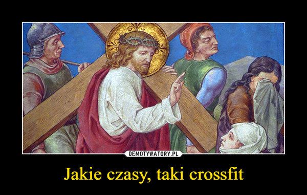 Jakie czasy, taki crossfit –