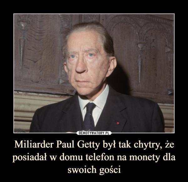 Miliarder Paul Getty był tak chytry, że posiadał w domu telefon na monety dla swoich gości –