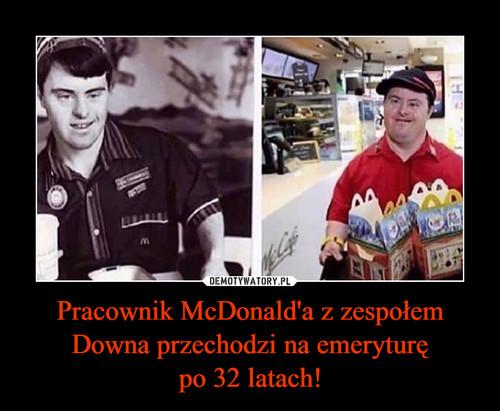 Pracownik McDonald'a z zespołem Downa przechodzi na emeryturę po 32 latach!