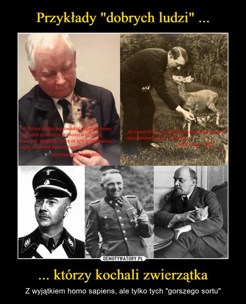 """Przykłady """"dobrych ludzi"""" ... ... którzy kochali zwierzątka"""