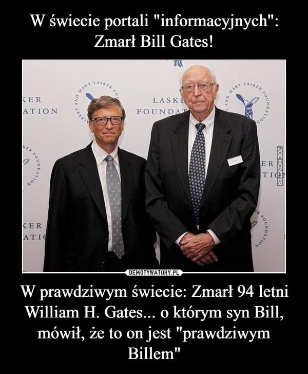 """W prawdziwym świecie: Zmarł 94 letni William H. Gates... o którym syn Bill, mówił, że to on jest """"prawdziwym Billem"""" –"""
