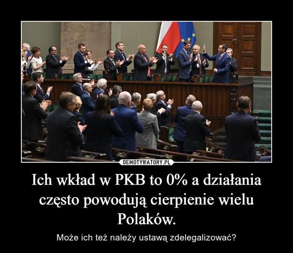 Ich wkład w PKB to 0% a działania często powodują cierpienie wielu Polaków. – Może ich też należy ustawą zdelegalizować?