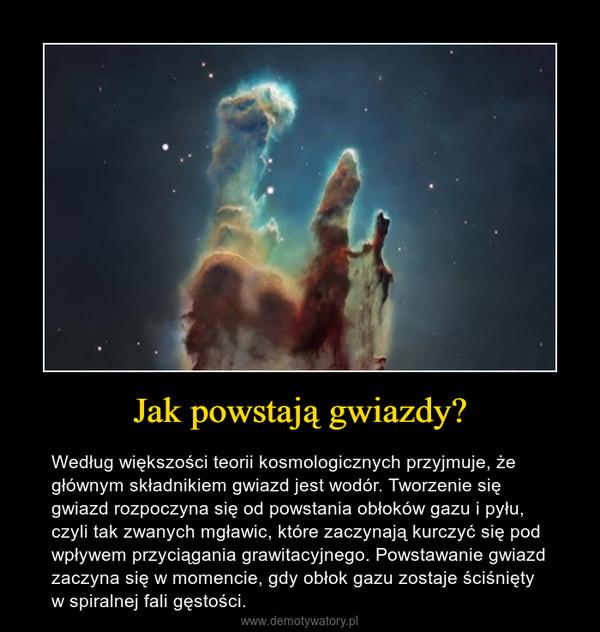 Jak powstają gwiazdy? – Według większości teorii kosmologicznych przyjmuje, że głównym składnikiem gwiazd jest wodór. Tworzenie się gwiazd rozpoczyna się od powstania obłoków gazu i pyłu, czyli tak zwanych mgławic, które zaczynają kurczyć się pod wpływem przyciągania grawitacyjnego. Powstawanie gwiazd zaczyna się w momencie, gdy obłok gazu zostaje ściśnięty w spiralnej fali gęstości.