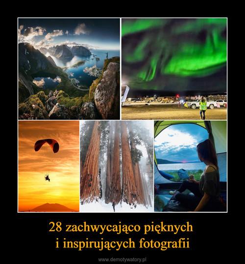 28 zachwycająco pięknych  i inspirujących fotografii