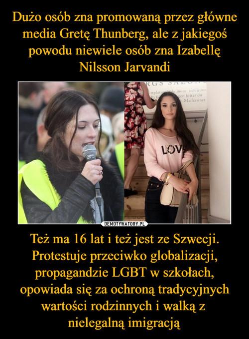 Dużo osób zna promowaną przez główne media Gretę Thunberg, ale z jakiegoś powodu niewiele osób zna Izabellę Nilsson Jarvandi Też ma 16 lat i też jest ze Szwecji. Protestuje przeciwko globalizacji, propagandzie LGBT w szkołach, opowiada się za ochroną tradycyjnych wartości rodzinnych i walką z  nielegalną imigracją