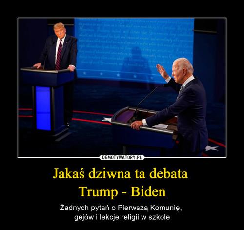 Jakaś dziwna ta debata  Trump - Biden