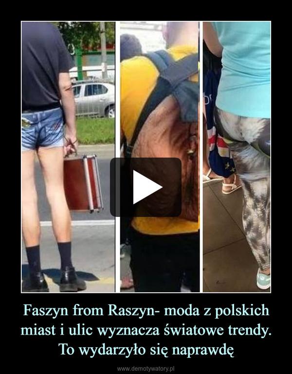 Faszyn from Raszyn- moda z polskich miast i ulic wyznacza światowe trendy. To wydarzyło się naprawdę –