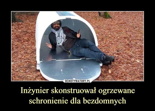Inżynier skonstruował ogrzewane schronienie dla bezdomnych