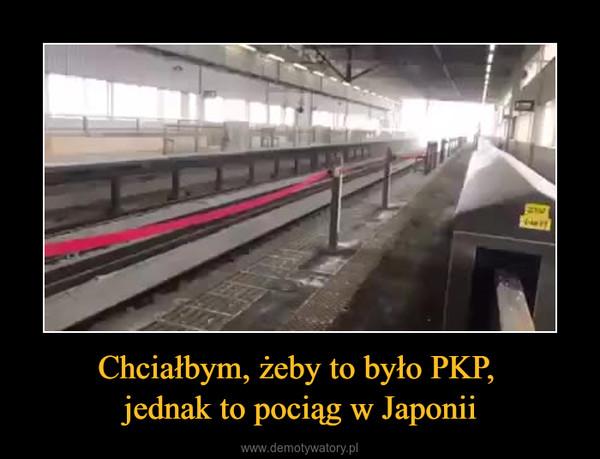 Chciałbym, żeby to było PKP, jednak to pociąg w Japonii –