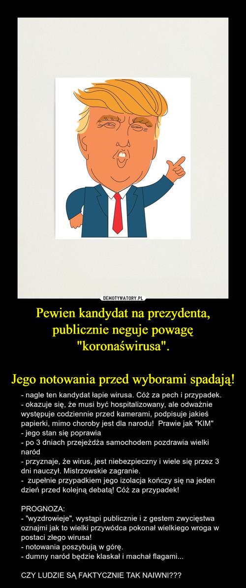 """Pewien kandydat na prezydenta, publicznie neguje powagę """"koronaświrusa"""".  Jego notowania przed wyborami spadają!"""
