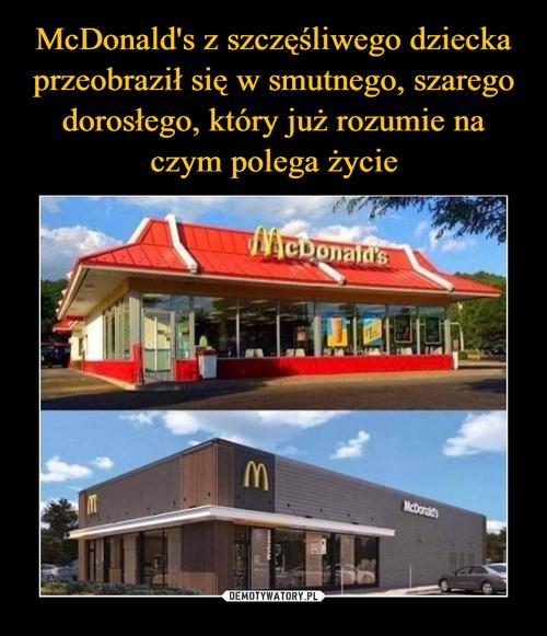 McDonald's z szczęśliwego dziecka przeobraził się w smutnego, szarego dorosłego, który już rozumie na czym polega życie