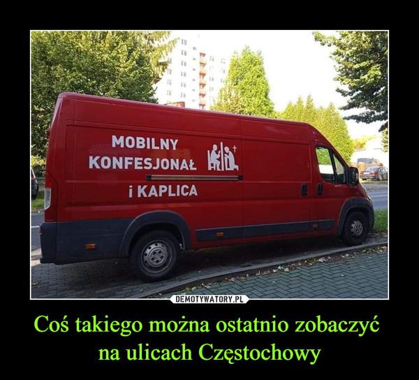 Coś takiego można ostatnio zobaczyć na ulicach Częstochowy –  mobilny konfesjonał i kaplica
