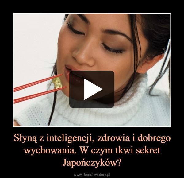 Słyną z inteligencji, zdrowia i dobrego wychowania. W czym tkwi sekret Japończyków? –