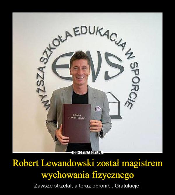 Robert Lewandowski został magistrem wychowania fizycznego – Zawsze strzelał, a teraz obronił... Gratulacje!
