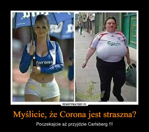 Myślicie, że Corona jest straszna? – Poczekajcie aż przyjdzie Carlsberg !!!