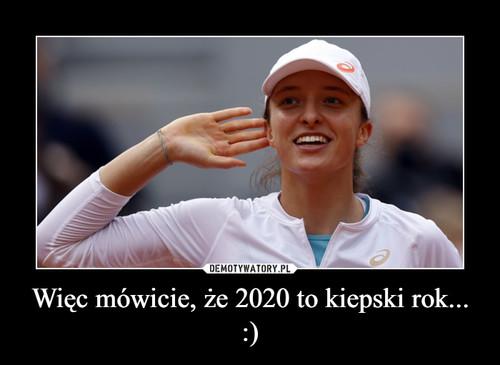 Więc mówicie, że 2020 to kiepski rok... :)