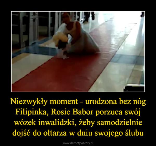 Niezwykły moment - urodzona bez nóg Filipinka, Rosie Babor porzuca swój wózek inwalidzki, żeby samodzielnie dojść do ołtarza w dniu swojego ślubu –