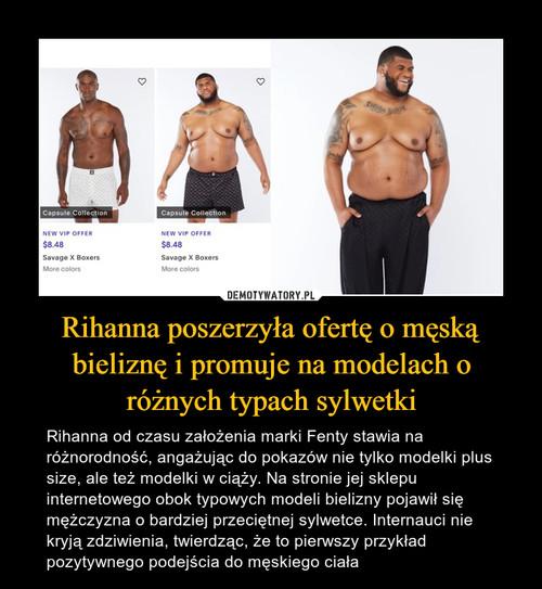 Rihanna poszerzyła ofertę o męską bieliznę i promuje na modelach o różnych typach sylwetki
