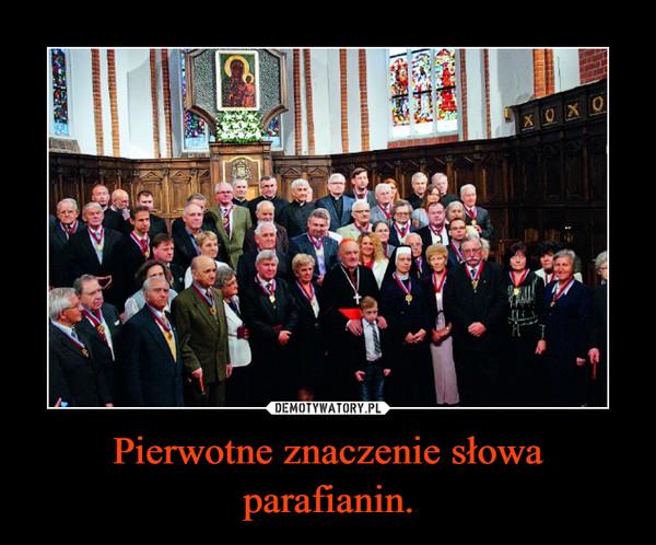 Pierwotne znaczenie słowa parafianin. –