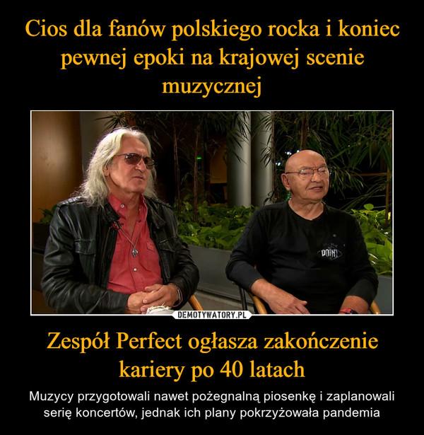 Zespół Perfect ogłasza zakończenie kariery po 40 latach – Muzycy przygotowali nawet pożegnalną piosenkę i zaplanowali serię koncertów, jednak ich plany pokrzyżowała pandemia