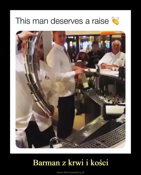 Barman z krwi i kości –