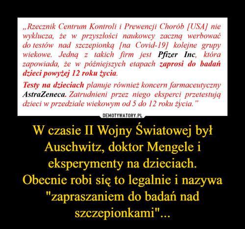 """W czasie II Wojny Światowej był Auschwitz, doktor Mengele i eksperymenty na dzieciach. Obecnie robi się to legalnie i nazywa """"zapraszaniem do badań nad szczepionkami""""..."""