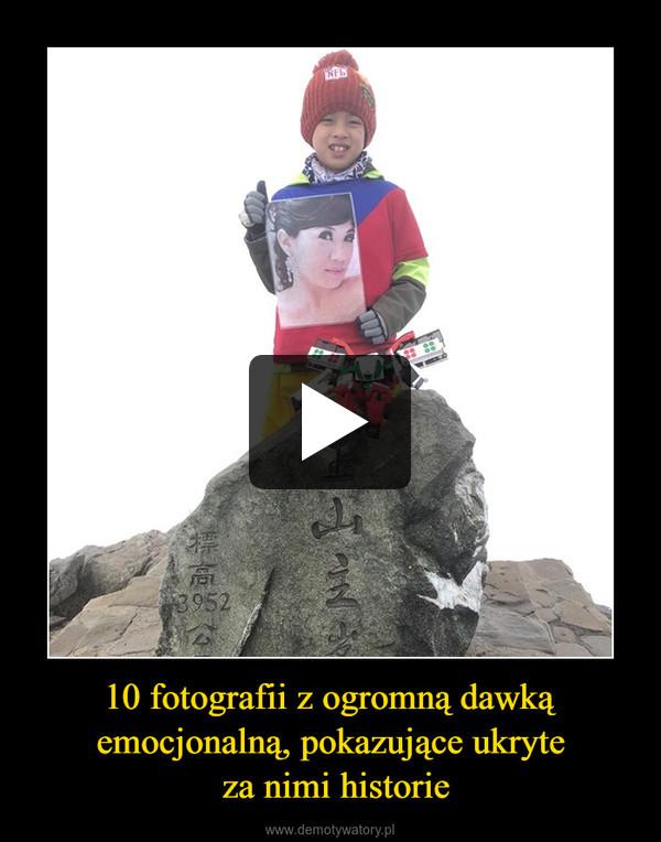 10 fotografii z ogromną dawką emocjonalną, pokazujące ukryte za nimi historie –
