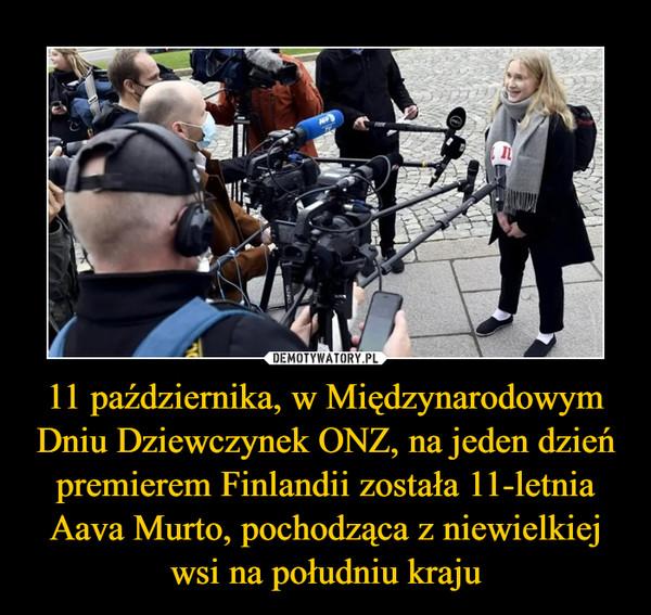 11 października, w Międzynarodowym Dniu Dziewczynek ONZ, na jeden dzień premierem Finlandii została 11-letnia Aava Murto, pochodząca z niewielkiej wsi na południu kraju –
